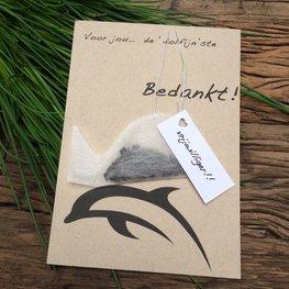 Thee Wenskaart: Voor jou de dolfijn-ste.. Bedankt